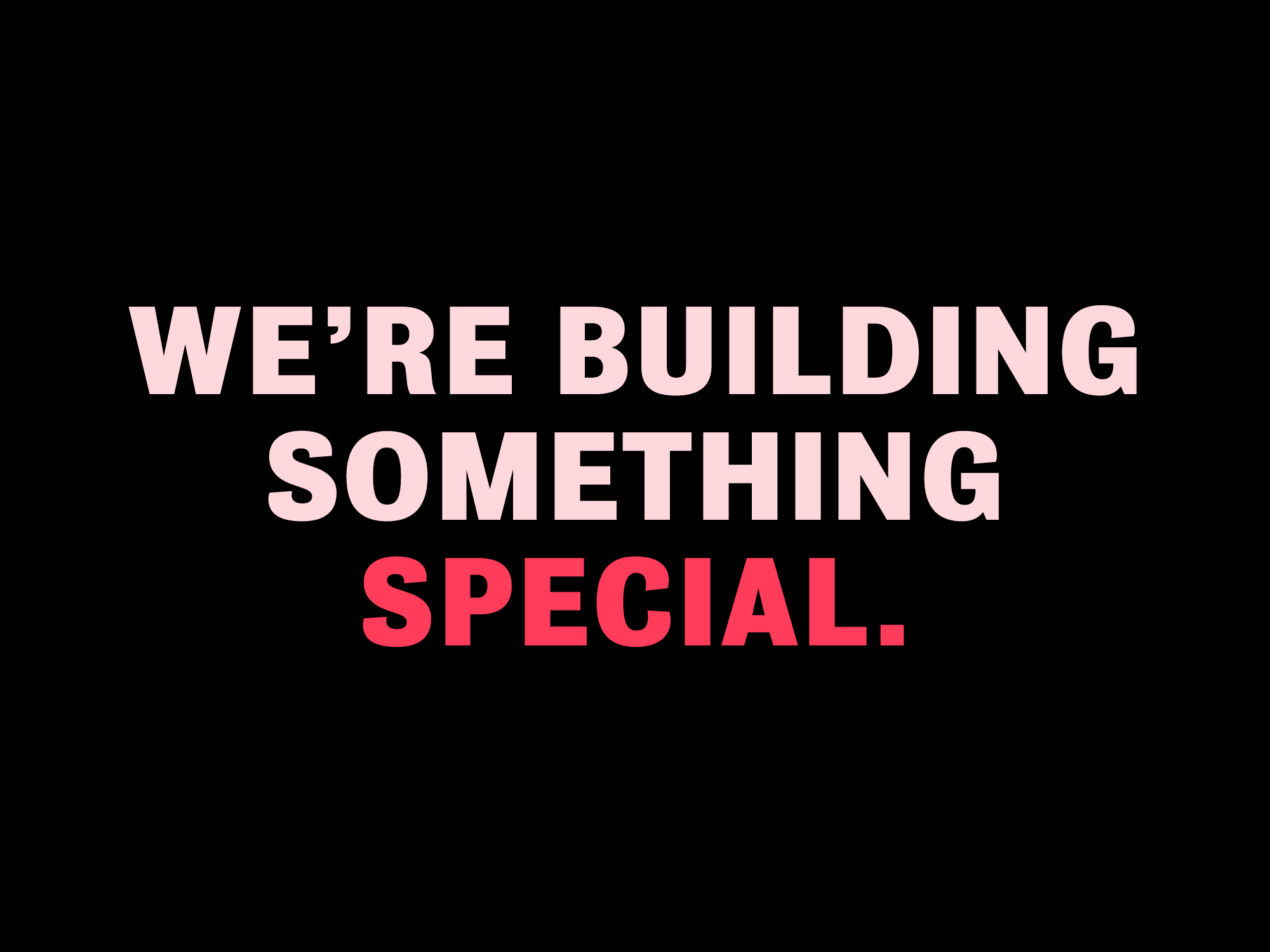 BE PART OF SOMETHING SPECIAL. BECOME A BETA TESTER NOW.