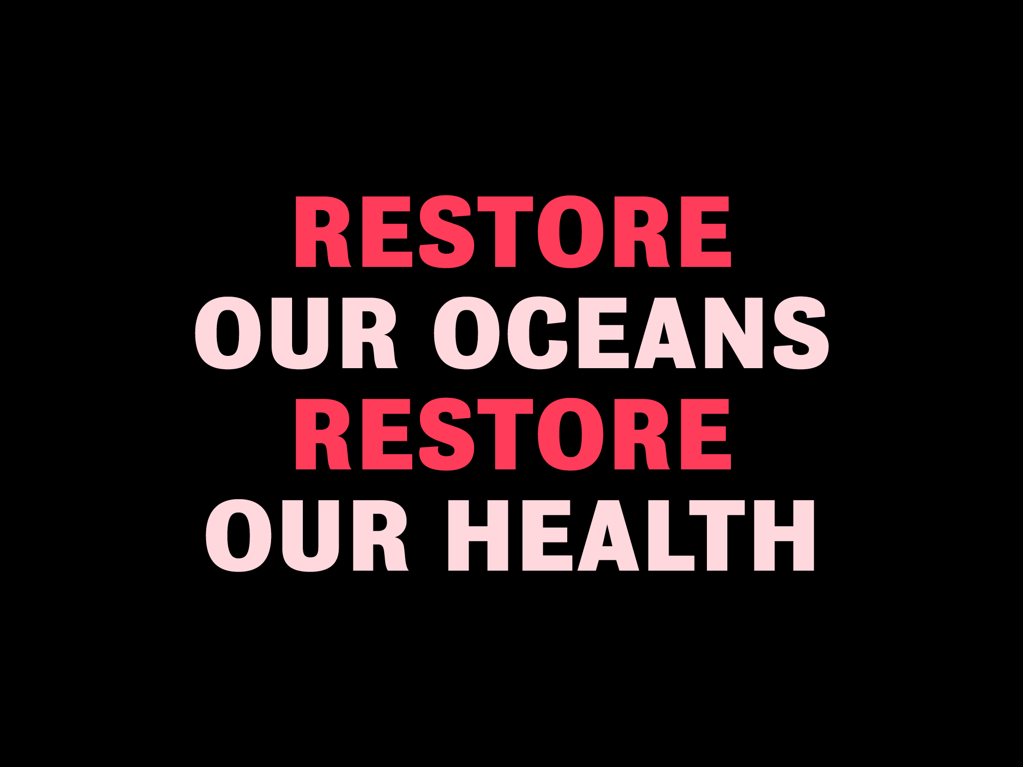 WHEN WE RESTORE OUR OCEANS, WE RESTORE OUR OWN HEALTH